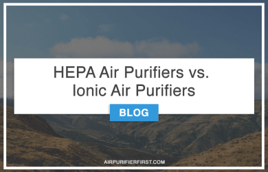 HEPA Air Purifiers vs. Ionic Air Purifiers