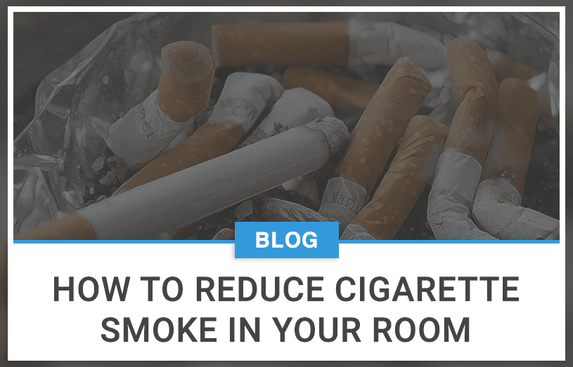 How To Reduce Cigarette Smoke In Your Room