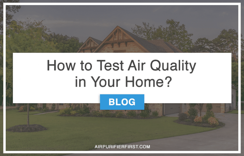 How to Test Air Quality in Your Home?