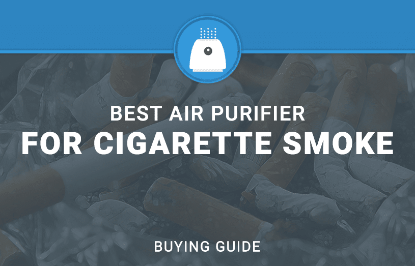 Best Air Purifier for Cigarette Smoke and Cigar Odor